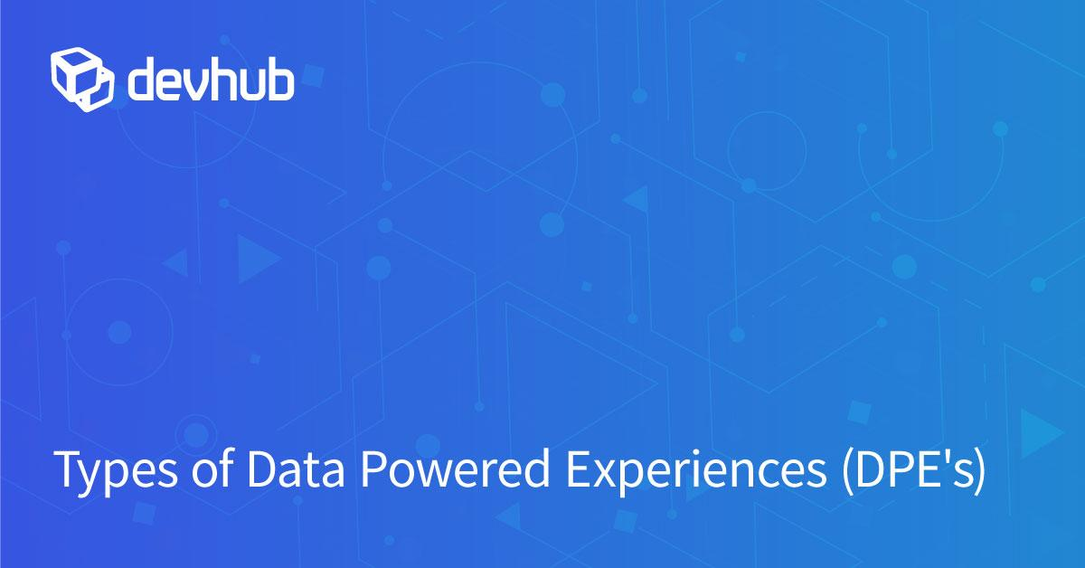 Types of Data Powered Experiences (DPE's)