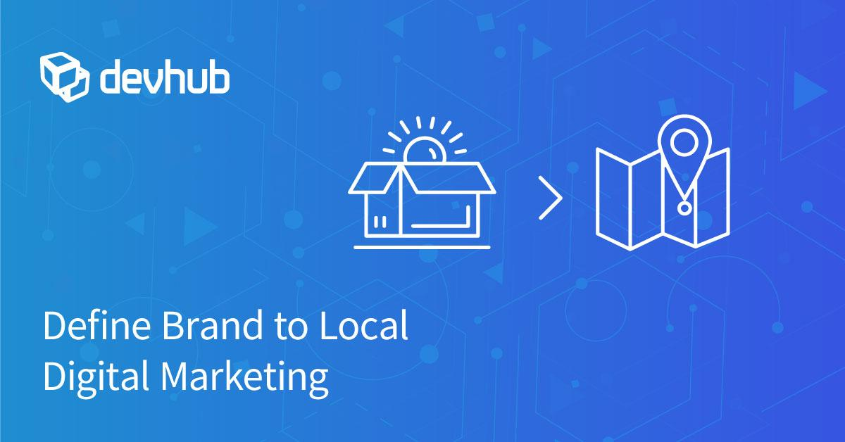 Define Brand to Local Digital Marketing