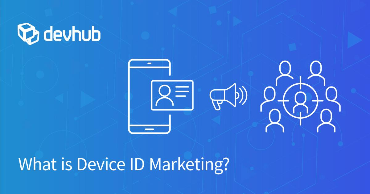 What is Device ID Marketing?