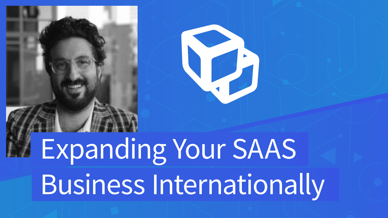 Expanding Your SAAS Business Internationally (transcribed)