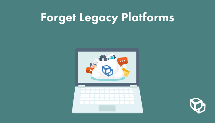 Forget legacy CMS platforms