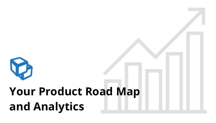 Your Product Road Map and Analytics