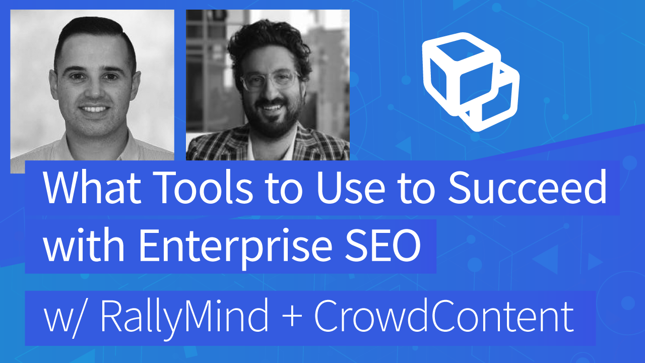 What tools to use to succeed with Enterprise SEO (w/ RallyMind + CrowdContent) (transcribed)