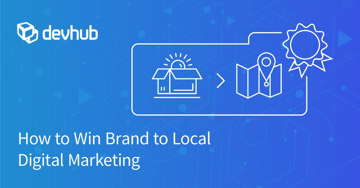 How to Win Brand to Local Digital Marketing