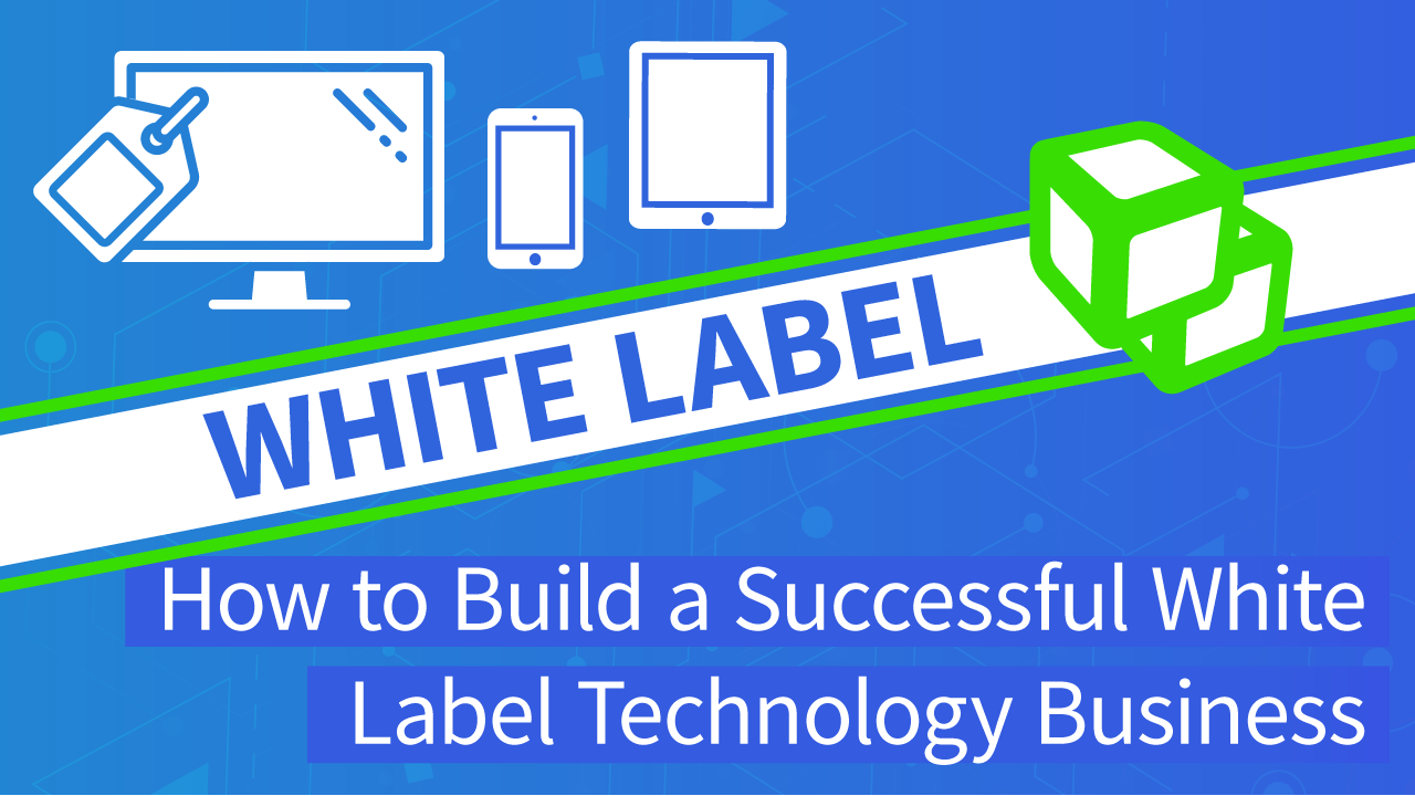 White Label Technology | How to Build a Successful White Label Business | DEVHUB (transcribed)